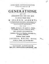 Specimen physiol. inaug. de generatione: ... ex auctoritate ... Joannis Alberti ...