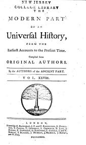 An Universal History: From the Earliest Accounts to the Present Time, Part 2, Volume 28