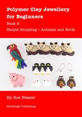 Polymer Clay Jewellery for Beginners: Book 2 - Simple Sculpting – Animals and Birds