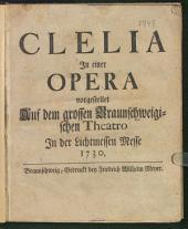 Clelia: In einer Opera vorgestellet Auf dem grossen Braunschweigischen Theatro In der Lichtmessen Messe 1730