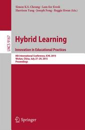 Hybrid Learning: Innovation in Educational Practices: 8th International Conference, ICHL 2015, Wuhan, China, July 27-29, 2015, Proceedings