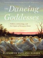 The Dancing Goddesses  Folklore  Archaeology  and the Origins of European Dance PDF