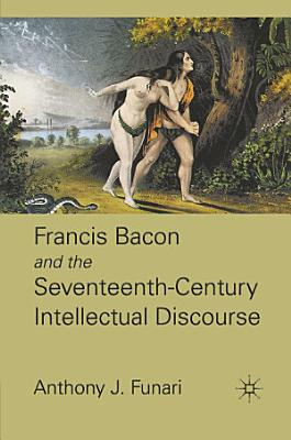 Francis Bacon and the Seventeenth Century Intellectual Discourse PDF