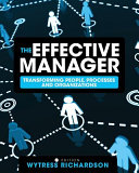 The Effective Manager  Transforming People  Processes  and Organizations