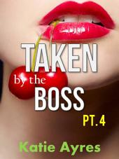 Taken by the Boss Pt. 4 (Older Man Younger Woman Romance)