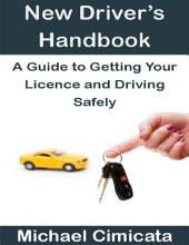 New Driver's Handbook: A Guide to Getting Your Licence and Driving Safely