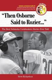 Then Osborne Said to Rozier. . .: The Best Nebraska Cornhuskers Stories Ever Told