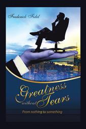 Greatness Without Tears: From Being Nothing to Being Something