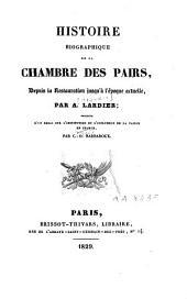Histoire biographique de la Chambre des Pairs: depuis la Restauration jusqu'à l'époque actuelle