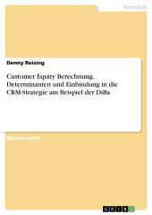 Customer Equity Berechnung. Determinanten und Einbindung in die CRM-Strategie am Beispiel der DiBa