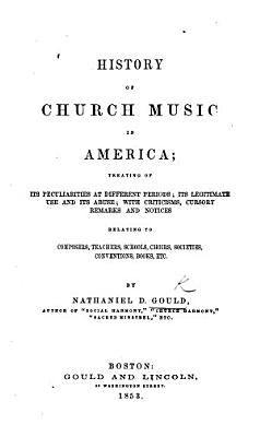 History of Church Music in America     with criticisms  cursory remarks and notices relating to composers  teachers  schools  choirs  societies  conventions  books  etc PDF