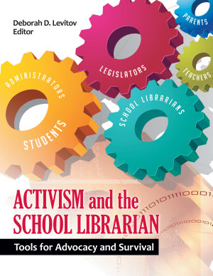 Activism and the School Librarian  Tools for Advocacy and Survival PDF