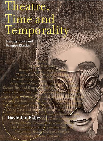 Download Theatre  Time and Temporality  Melting Clocks and Snapped Elastics Book