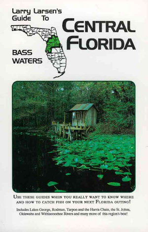 Larry Larsen's Guide to Central Florida Bass Waters