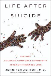 Life After Suicide: Finding Hope and Comfort After Unthinkable Loss