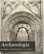 Archaeologia, Or, Miscellaneous Tracts Relating to Antiquity
