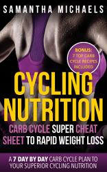 Cycling Nutrition  Carb Cycle Super Cheat Sheet to Rapid Weight Loss  A 7 Day by Day Carb Cycle Plan To Your Superior Cycling Nutrition  Bonus   7 Top Carb Cycle Recipes Included  PDF