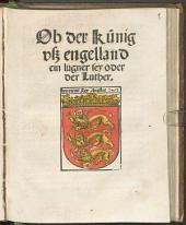 Ob der Künig vsz engelland ein lügner sey oder der Luther
