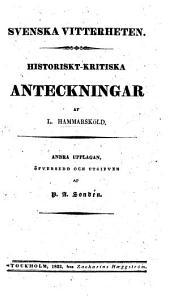 Svenska Vitterheten Historiskt-kritiska anteckningar. ... Andra upplagan, öfversedd och utgifven af P. A. Sondén