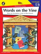 Words on the Vine, Grades 5 - 8: 36 Vocabulary Units on Root Words