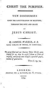 Christ the purifier, 10 discourses [ed. by A. Serle].