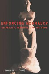 Enforcing Normalcy: Disability, Deafness, and the Body