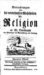 Betrachtungen über die vornehmsten Wahrheiten der Religion an Se. Durchlaucht den Erbprinzen von Braunschweig und Lüneburg: Zweyter Theil, Band 2