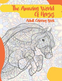 The Amazing World Of Horses - Adult Coloring Book