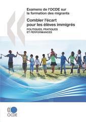 Examens de l'OCDE sur la formation des migrants Combler l'écart pour les élèves immigrés Politiques, pratiques et performances: Politiques, pratiques et performances