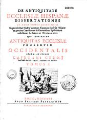 De Antiquitate ecclesiae hispanae dissertationes... opera et studio Cajetani Cenii, ...