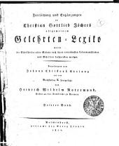 Fortsetzung und Ergänzungen zu Christian Gottlieb Jöchers allgemeinem Gelehrten-Lexiko worin die Schriftsteller ...: dritter Band, Band 3