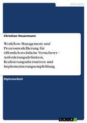 Workflow-Management und Prozessmodellierung für öffentlich-rechtliche Versicherer - Anforderungsdefinition, Realisierungsalternativen und Implementierungsempfehlung