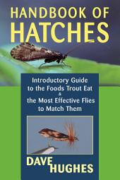 Handbook of Hatches: Introductory Guide to the Foods Trout Eat & the Most Effective Flies to Match Them, Edition 2