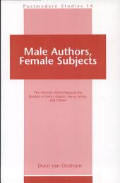 Male Authors, Female Subjects: The Woman Within/beyond the Borders of Henry Adams, Henry James and Others