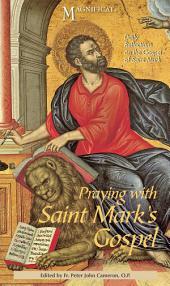 Praying with Saint Mark's Gospel: Daily Reflections on the Gospel of Saint Mark