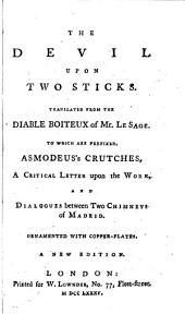 The Devil Upon Two Sticks: Translated from the Diable Boiteux of Mr. Le Sage. To which are Prefixed, Asmodeus's Crutches, ... and Dialogues Between Two Chimneys of Madrid. ...
