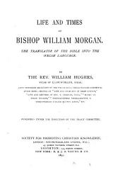 Life and times of bishop William Morgan, the translator of the Bible into the Welsh language
