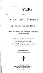 Prayers for Priest and People, the Parish and the Home: A Book of Services and Devotions for Clerical and Lay Workers
