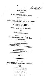 Historical Memoirs Respecting the English, Irish, and Scottish Catholics: From the Reformation, to the Present Time, Volume 4