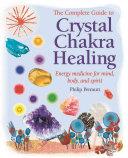 The Complete Guide to Crystal Chakra Healing