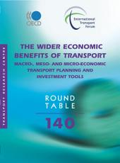 ITF Round Tables The Wider Economic Benefits of Transport Macro-, Meso- and Micro-Economic Transport Planning and Investment Tools: Macro-, Meso- and Micro-Economic Transport Planning and Investment Tools
