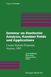 Seminar on Stochastic Analysis, Random Fields and Applications: Centro Stefano Franscini, Ascona, 1993