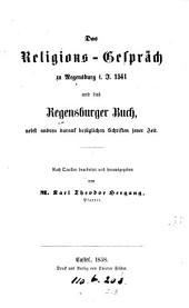 Das Religions-Gespräch zu Regensburg i. J. 1541 und das Regensburger Buch, nebst andren darauf bezüglich Schriften jener Zeit, nach Quellen bearb. und herausg. von K.T. Hergang