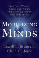 Mobilizing Minds  Creating Wealth From Talent in the 21st Century Organization PDF