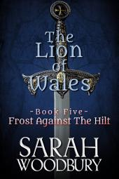 Frost Against the Hilt (The Lion of Wales Series Book 5)