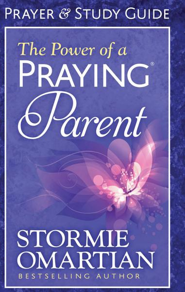 The Power of a Praying® Parent Prayer and Study Guide