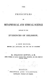 The principles of metaphysical and ethical science: applied to the evidences of religion