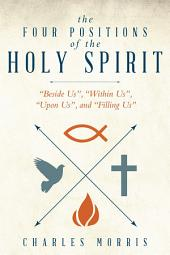 "The Four Positions of the Holy Spirit: ""Beside Us"", ""Within Us"", ""Upon Us"", and ""Filling Us"""