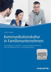 Kommunikationskultur in Familienunternehmen: Unternehmer im Gespräch - von Führungsverantwortung über Konfliktlösung bis zur Nachfolgeregelung