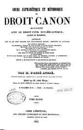 Cours alphabétique et méthodique de droit canon: mis en rapport avec le droit civil ecclésiastique, ancien et moderne...